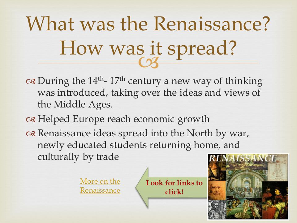   During the 14 th - 17 th century a new way of thinking was introduced, taking over the ideas and views of the Middle Ages.