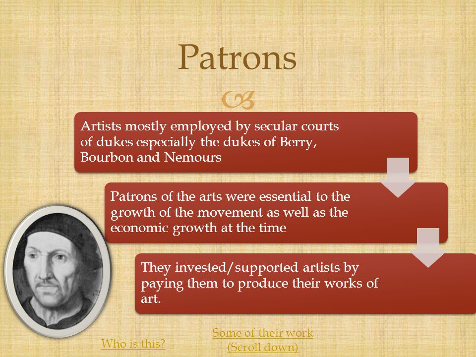  Artists mostly employed by secular courts of dukes especially the dukes of Berry, Bourbon and Nemours Patrons of the arts were essential to the grow