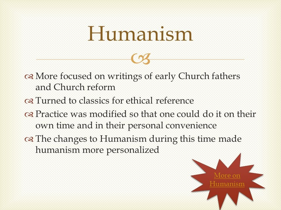   More focused on writings of early Church fathers and Church reform  Turned to classics for ethical reference  Practice was modified so that one