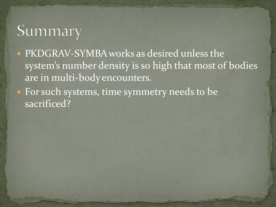 PKDGRAV-SYMBA works as desired unless the system's number density is so high that most of bodies are in multi-body encounters.