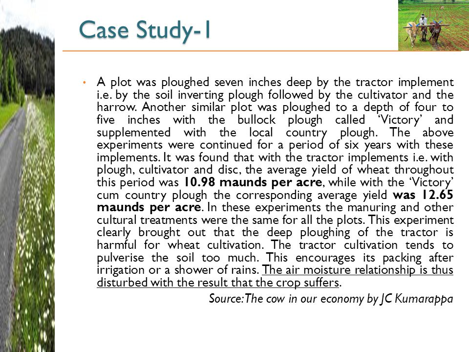 Case Study-1 A plot was ploughed seven inches deep by the tractor implement i.e.