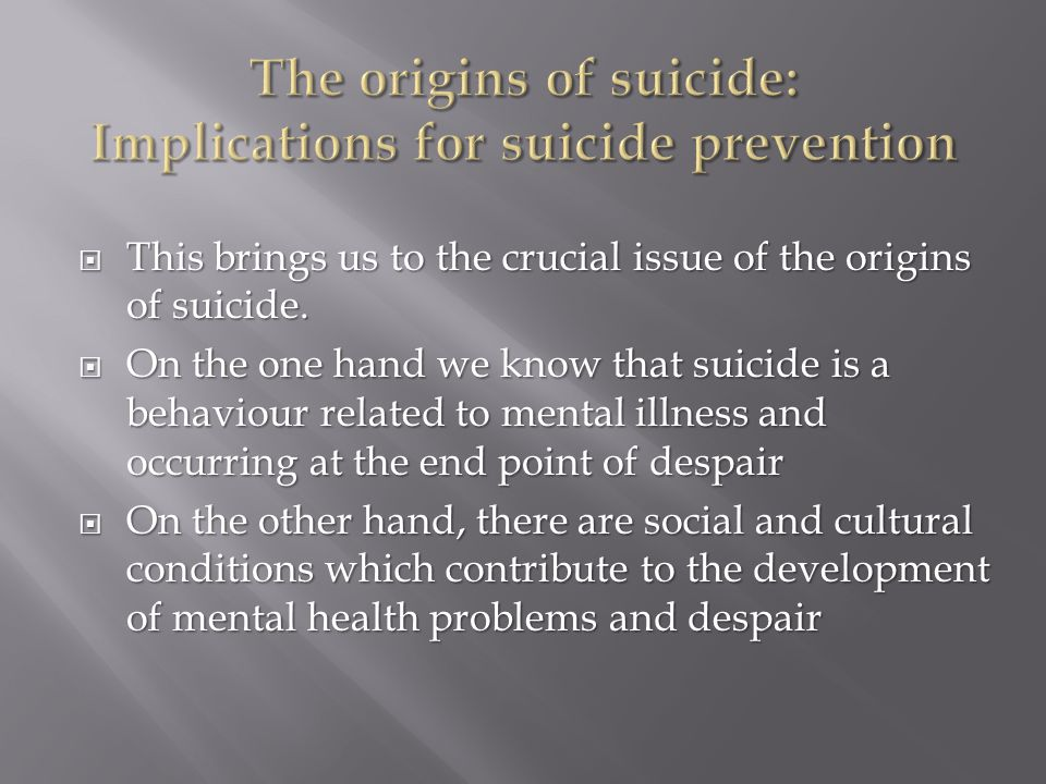 This brings us to the crucial issue of the origins of suicide.