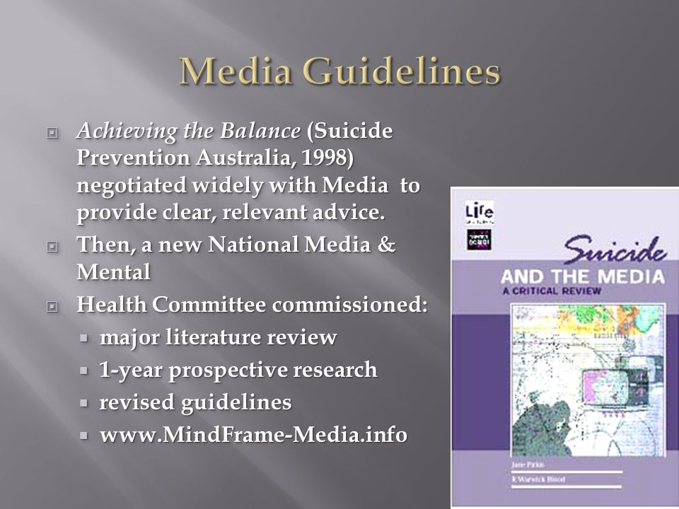 Achieving the Balance (Suicide Prevention Australia, 1998) negotiated widely with Media to provide clear, relevant advice.