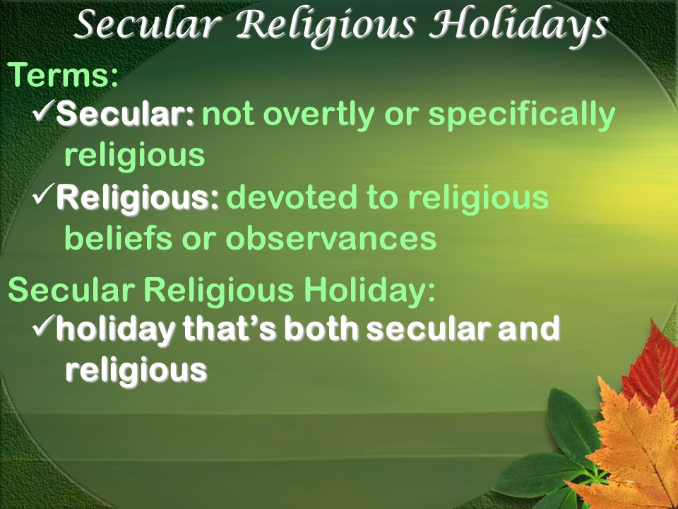 Secular Religious Holidays Terms: Secular: Secular: not overtly or specifically religious Religious: Religious: devoted to religious beliefs or observ