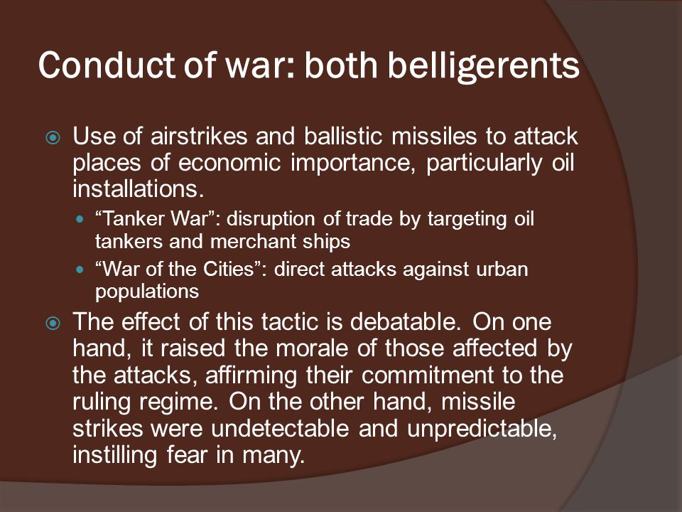 Conduct of war: both belligerents  Use of airstrikes and ballistic missiles to attack places of economic importance, particularly oil installations.