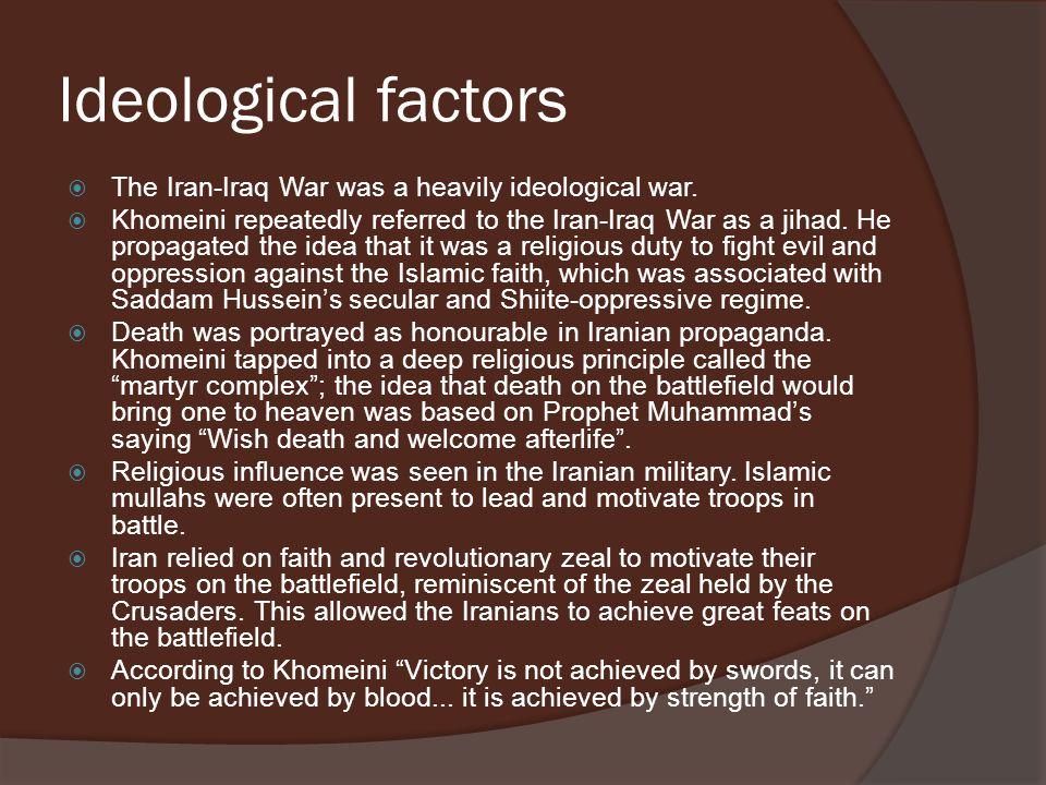 Ideological factors  The Iran-Iraq War was a heavily ideological war.