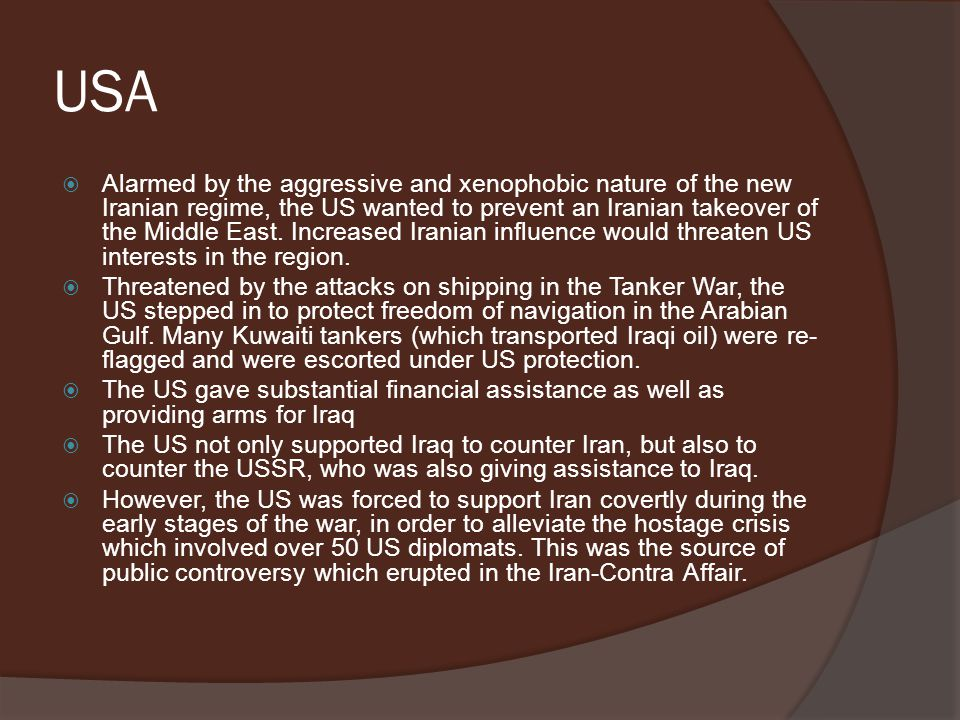  Alarmed by the aggressive and xenophobic nature of the new Iranian regime, the US wanted to prevent an Iranian takeover of the Middle East.