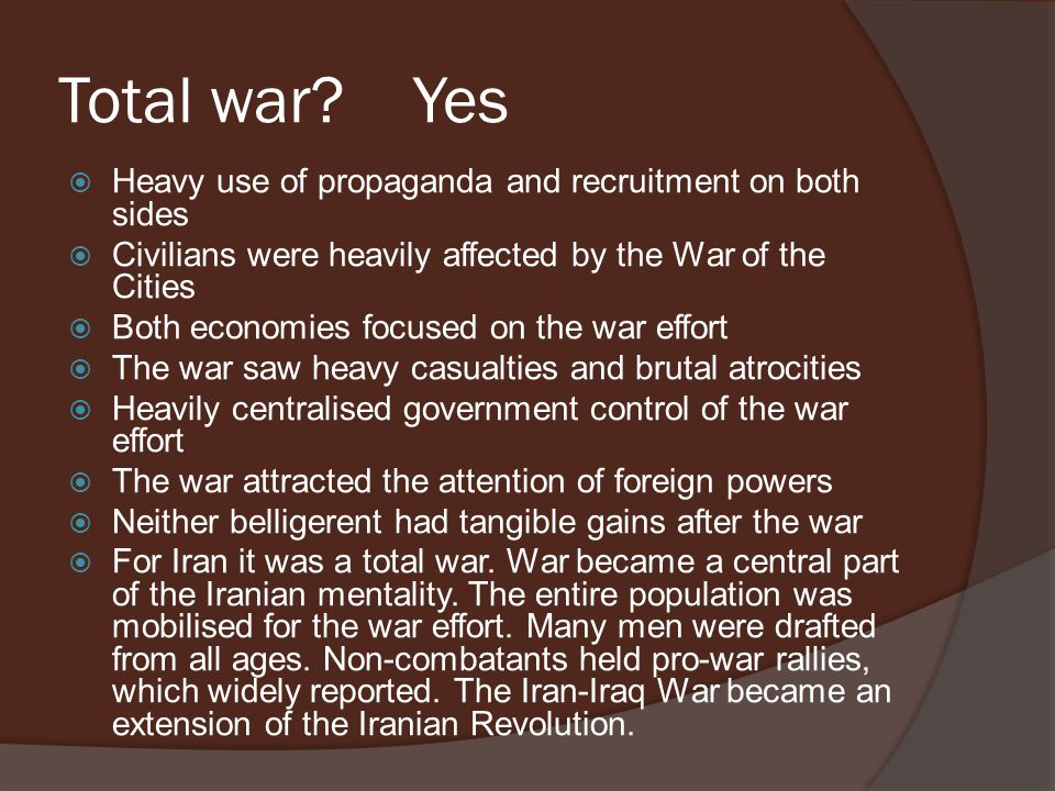 Total war? Yes  Heavy use of propaganda and recruitment on both sides  Civilians were heavily affected by the War of the Cities  Both economies foc