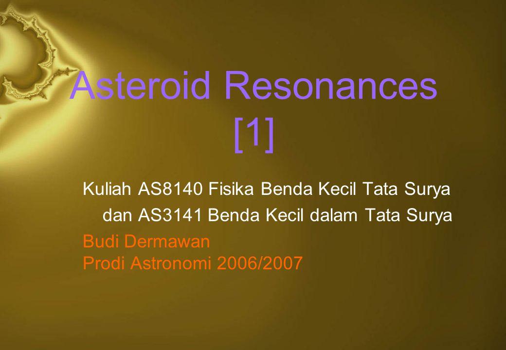 Secular Resonances (6) Inner edge of MBAs: 6 secular resonance ( g 0  g 6 ), g 6  28.25  /yr  mean perihelion precession rate of Saturn's orbit Hamiltonian for the 6 resonance (  i = a/a i )