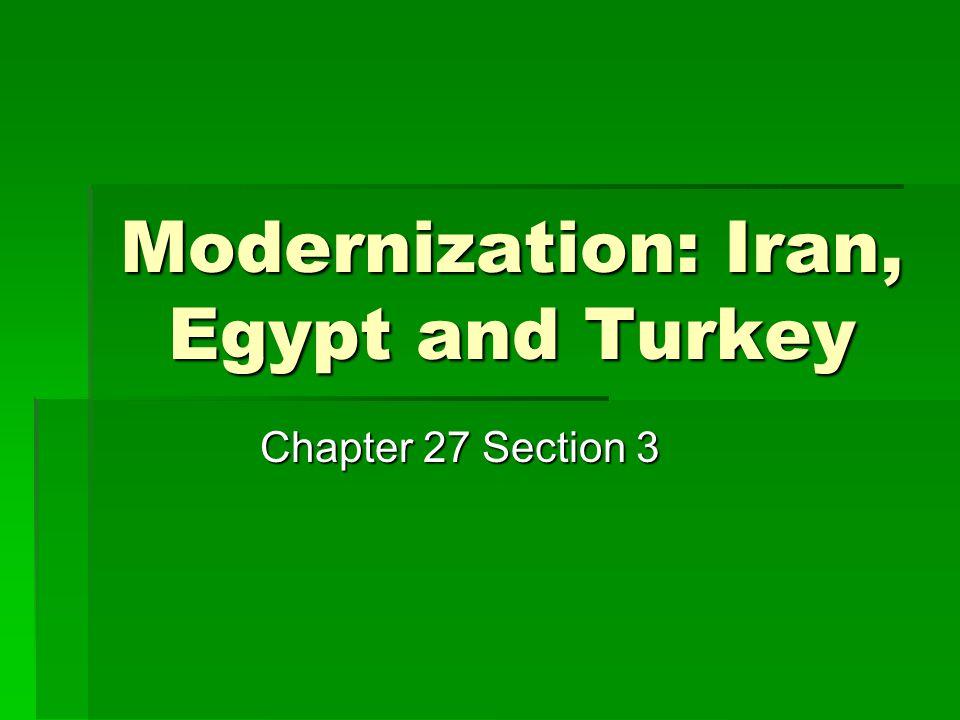 Modernization: Iran, Egypt and Turkey Chapter 27 Section 3