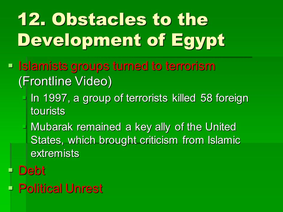 12. Obstacles to the Development of Egypt  Islamists groups turned to terrorism (Frontline Video)  In 1997, a group of terrorists killed 58 foreign