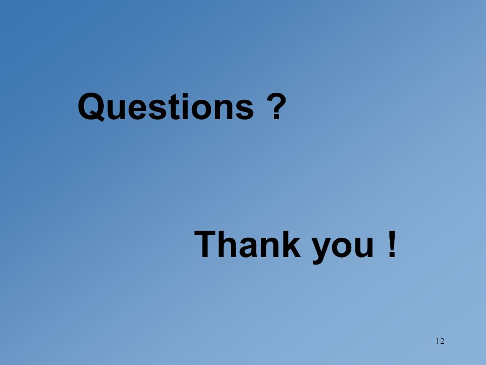 12 Questions ? Thank you !