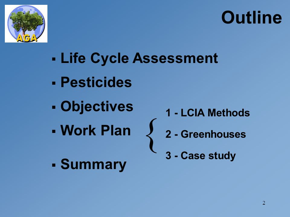 2  Objectives Outline 1 - LCIA Methods 2 - Greenhouses 3 - Case study  Life Cycle Assessment  Pesticides  Work Plan  Summary {