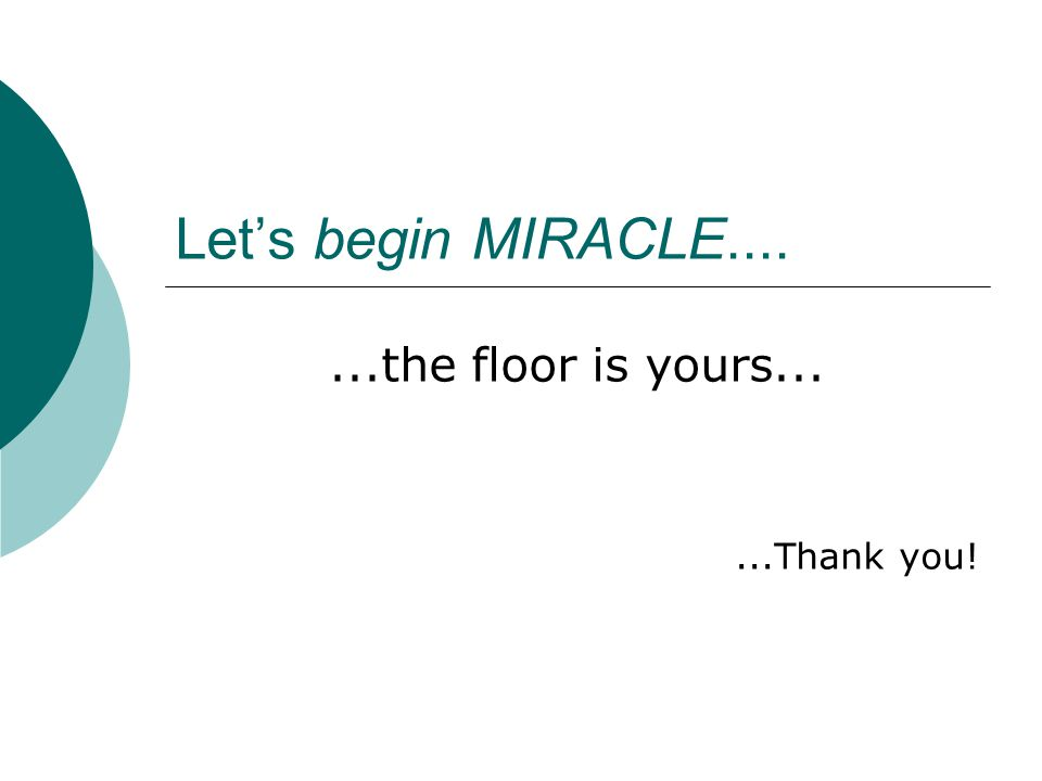 Let's begin MIRACLE.......the floor is yours......Thank you!