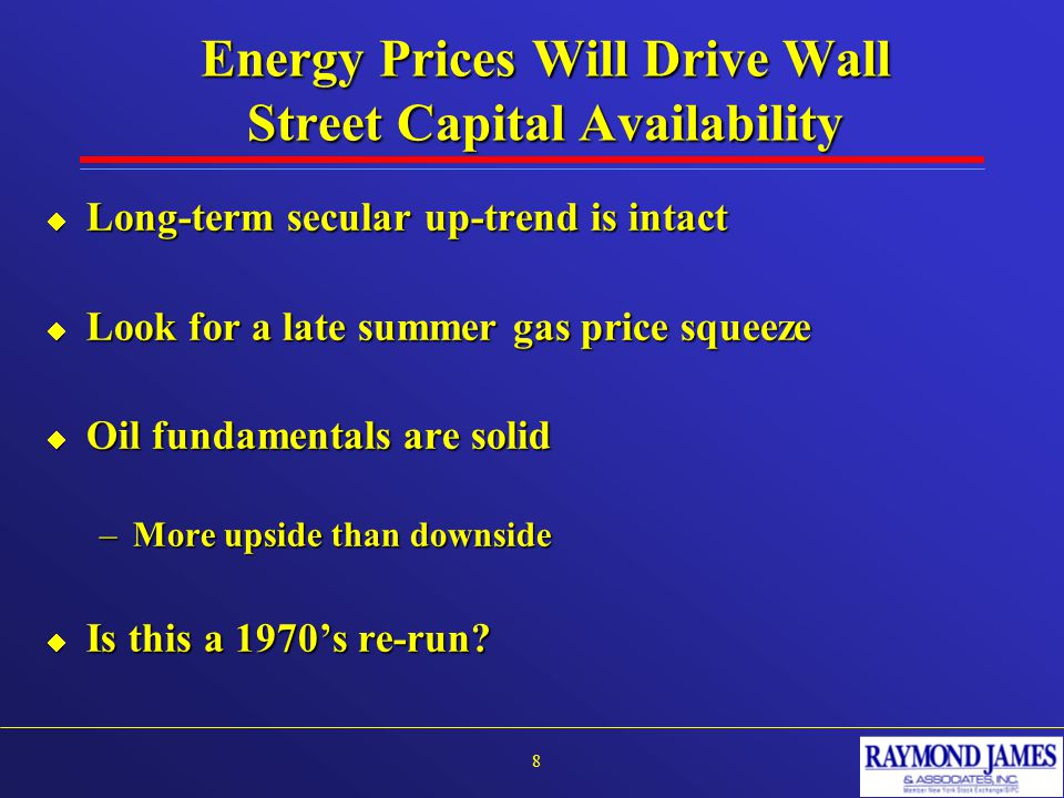 Energy Prices Will Drive Wall Street Capital Availability  Long-term secular up-trend is intact  Look for a late summer gas price squeeze  Oil fund