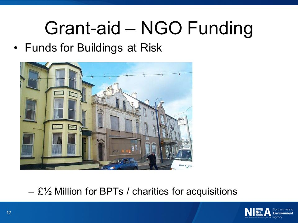 Grant-aid – NGO Funding Funds for Buildings at Risk –£½ Million for BPTs / charities for acquisitions.