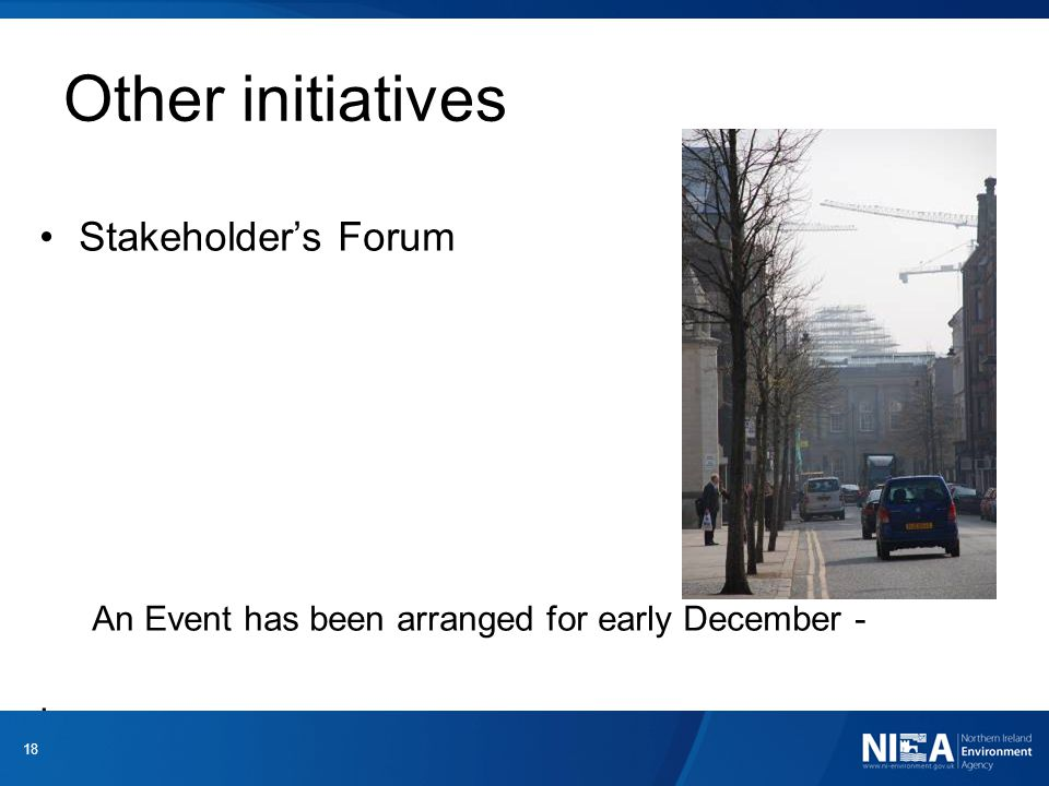 Other initiatives Stakeholder's Forum An Event has been arranged for early December -. 18