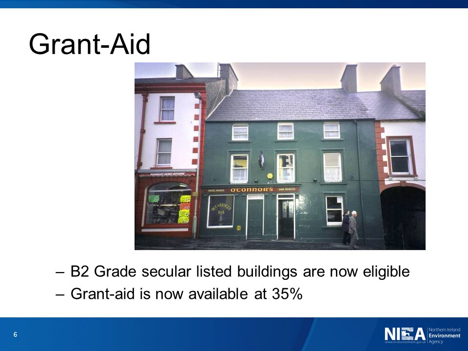 Grant-Aid –B2 Grade secular listed buildings are now eligible –Grant-aid is now available at 35%. 6