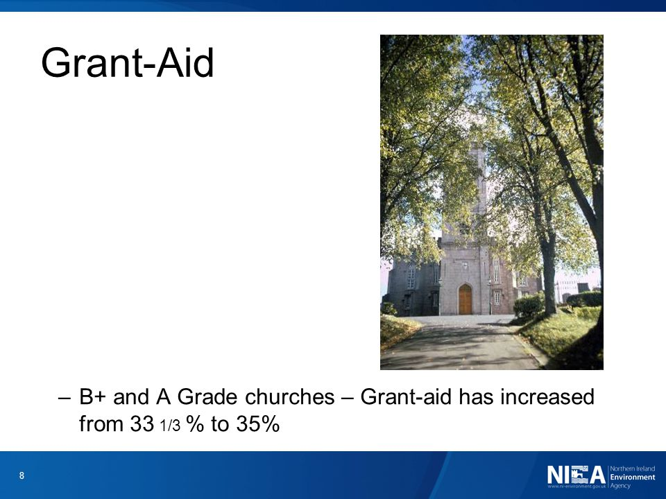 Grant-Aid –B+ and A Grade churches – Grant-aid has increased from 33 1/3 % to 35%. 8