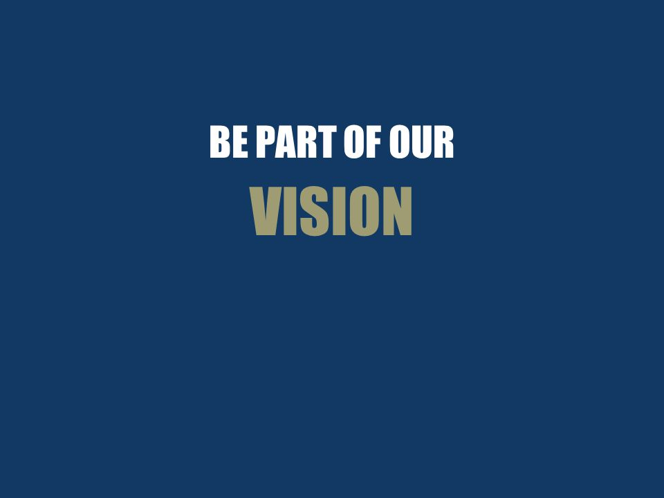 BE PART OF OUR VISION