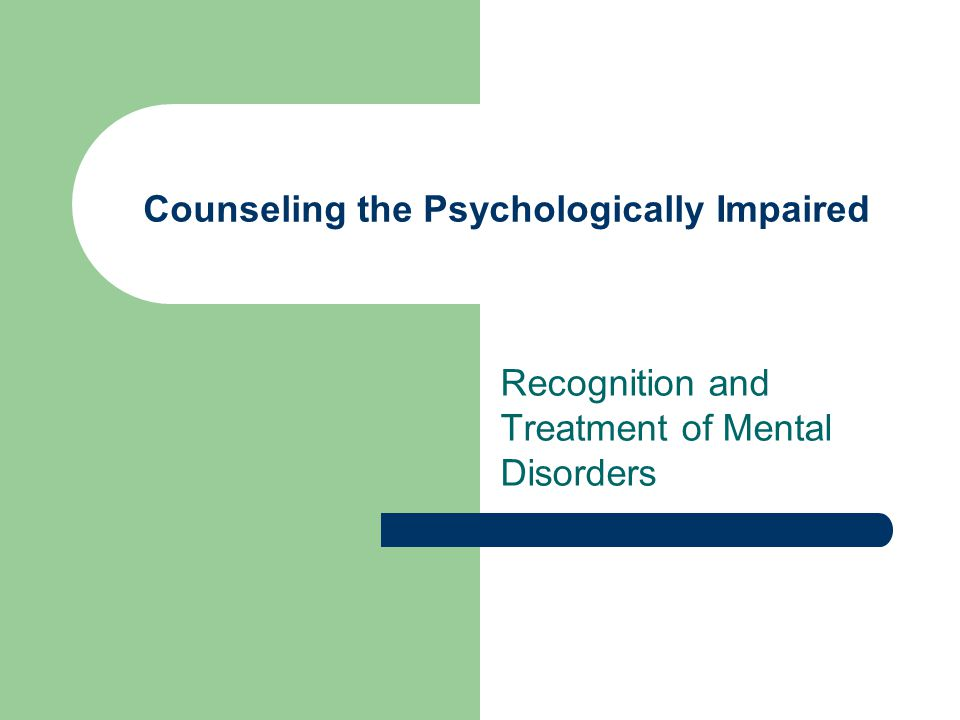 Counseling the Psychologically Impaired Recognition and Treatment of Mental Disorders
