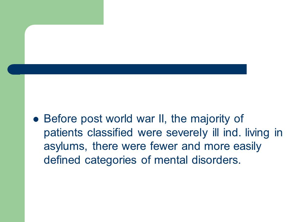 Before post world war II, the majority of patients classified were severely ill ind.