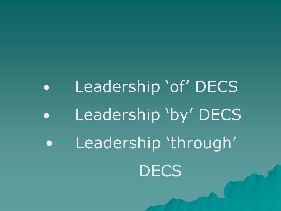 Leadership 'of' DECS Leadership 'by' DECS Leadership 'through' DECS