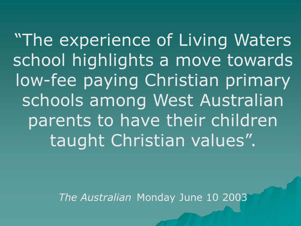 """The experience of Living Waters school highlights a move towards low-fee paying Christian primary schools among West Australian parents to have their"