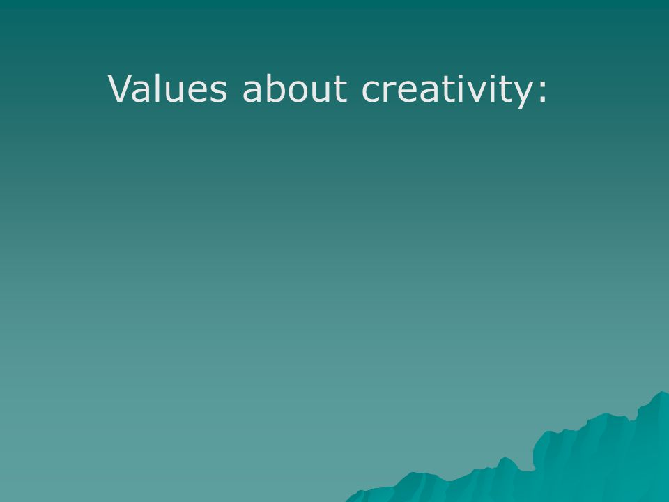 Values about creativity: