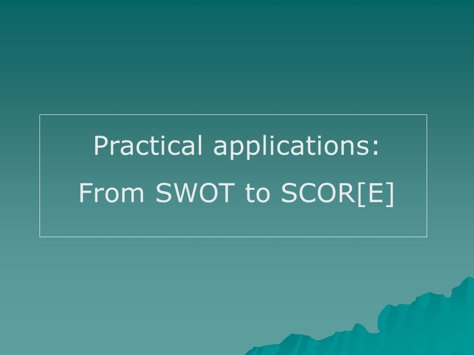 Practical applications: From SWOT to SCOR[E]
