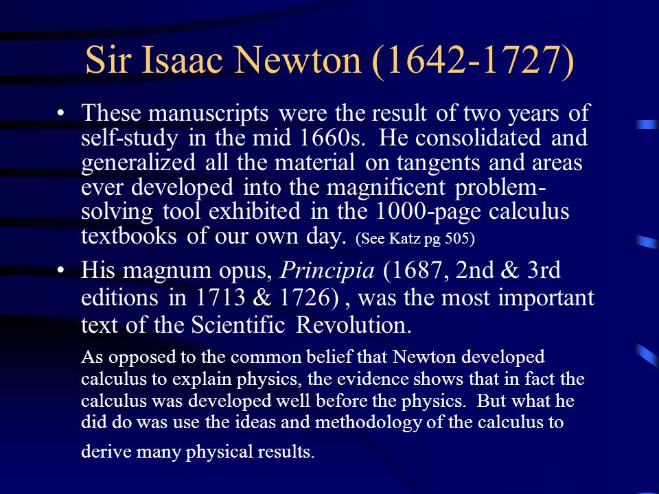 Sir Isaac Newton (1642-1727) Wrote three laws of motion (inertia wasn't his but from Philoponus) Solved problems such as the velocity of a projectile to escape earth's gravity.