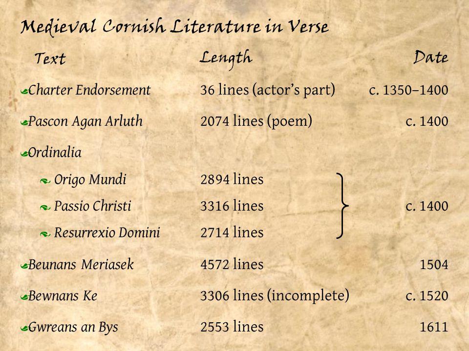 Medieval Cornish Literature in Verse c. 1350–1400 Ÿ Charter Endorsement Ÿ Pascon Agan Arluth Ÿ Ordinalia c. 1400 Ÿ Beunans Meriasek 1504 Ÿ Bewnans Ke