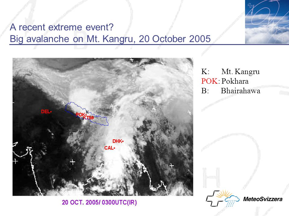 A recent extreme event. Big avalanche on Mt. Kangru, 20 October 2005 K: Mt.