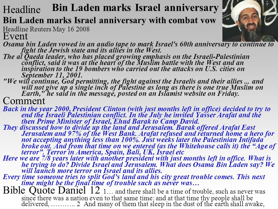 Headline Bin Laden marks Israel anniversary with combat vow Headline Reuters May 16 2008 Event Osama bin Laden vowed in an audio tape to mark Israel s 60th anniversary to continue to fight the Jewish state and its allies in the West.