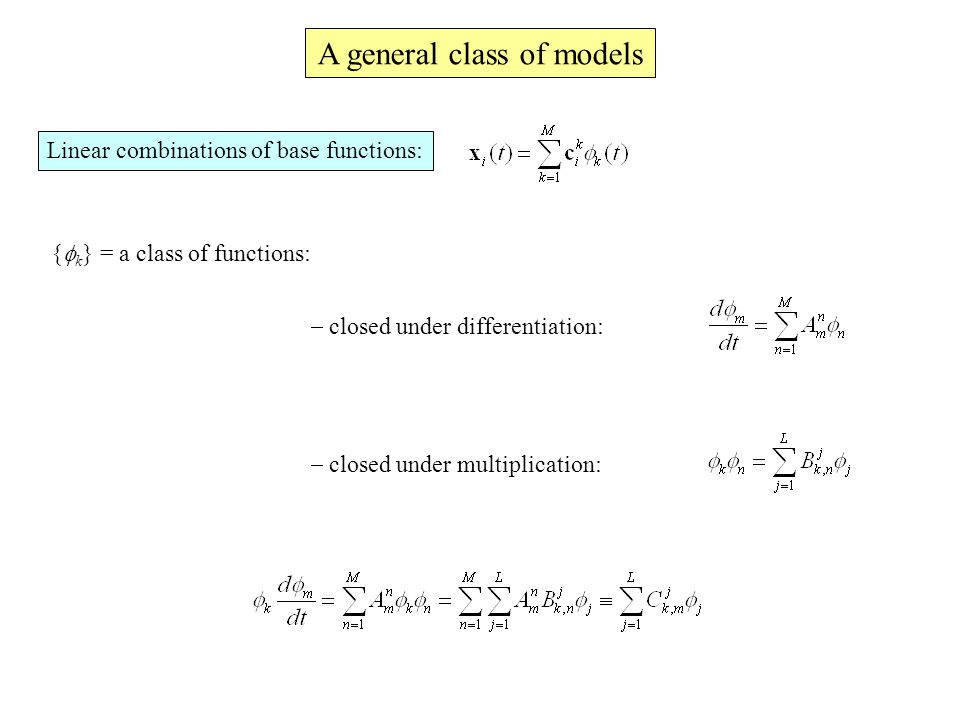 A general class of models Linear combinations of base functions: {  k } = a class of functions:  closed under differentiation:  closed under multiplication: