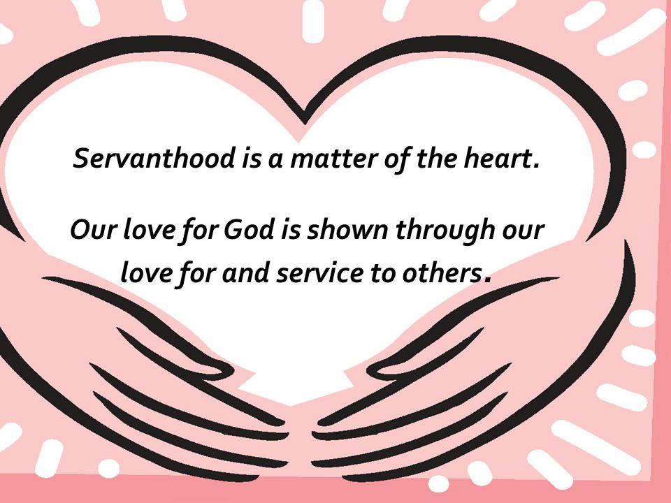 Servanthood is a matter of the heart.