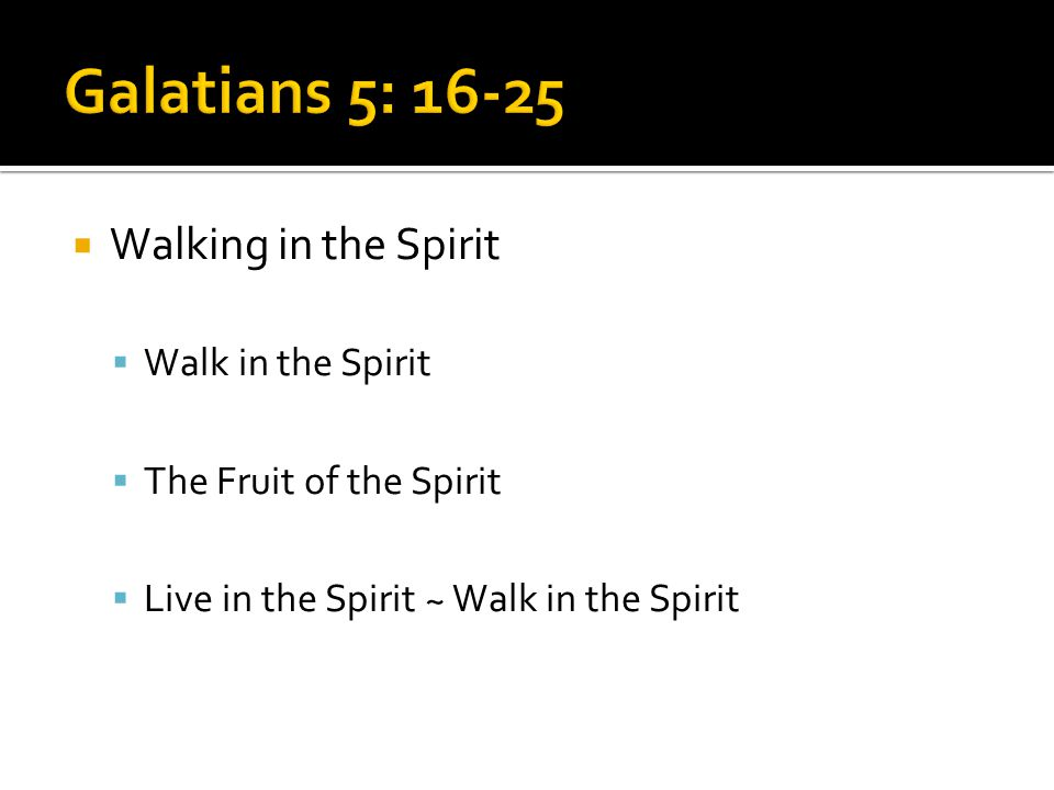  Walking in the Spirit  Walk in the Spirit  The Fruit of the Spirit  Live in the Spirit ~ Walk in the Spirit
