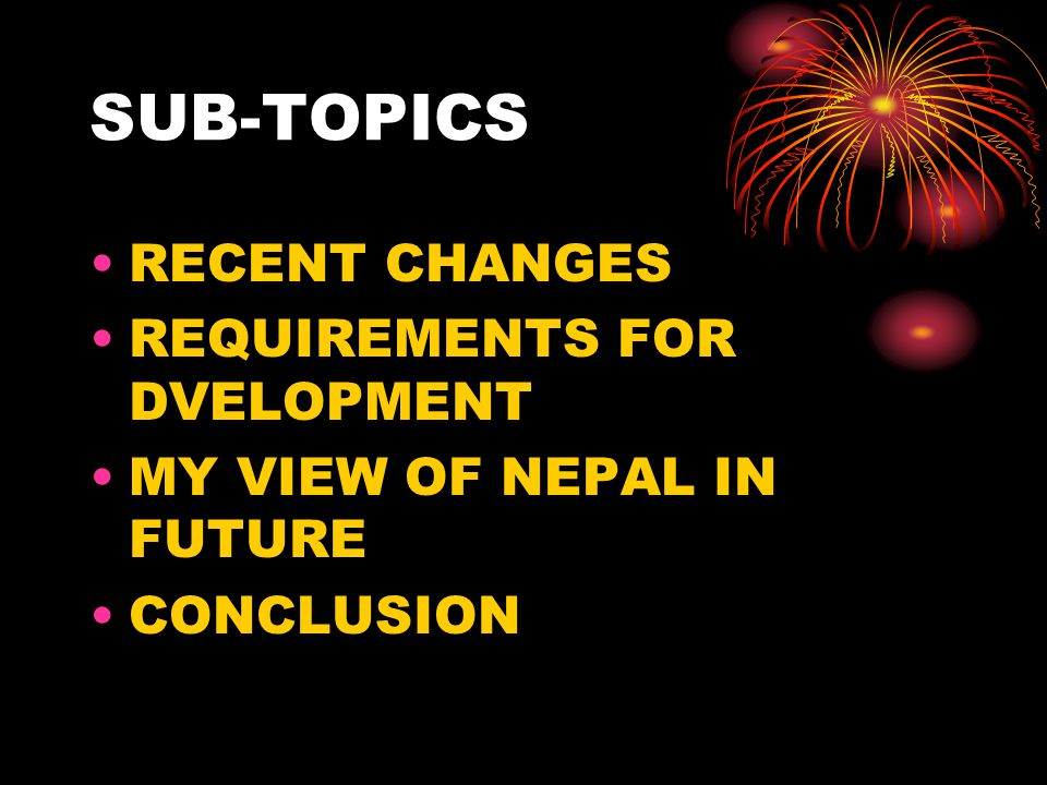 RECENT CHANGES DECLARATION OF NEPAL AS A REPUBLIC STATE DECLARATION OF NEPAL BEING A SECULAR NATION FORMATION OF NEW CONSTITUTION EFFECTS IN THE LIVES OF NEPALESE PEOPLE