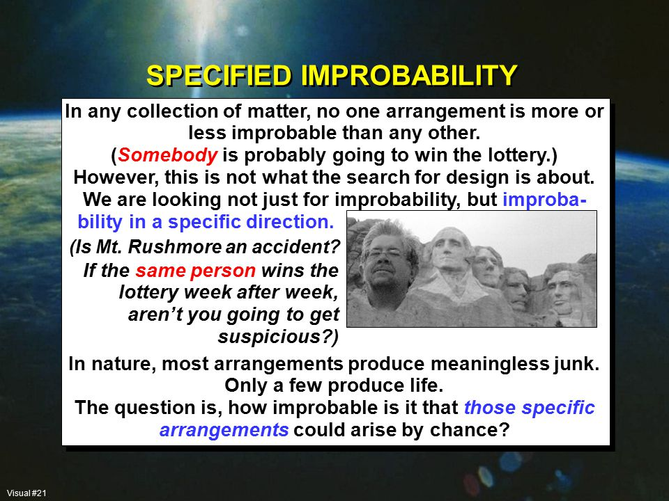 SPECIFIED IMPROBABILITY In any collection of matter, no one arrangement is more or less improbable than any other.
