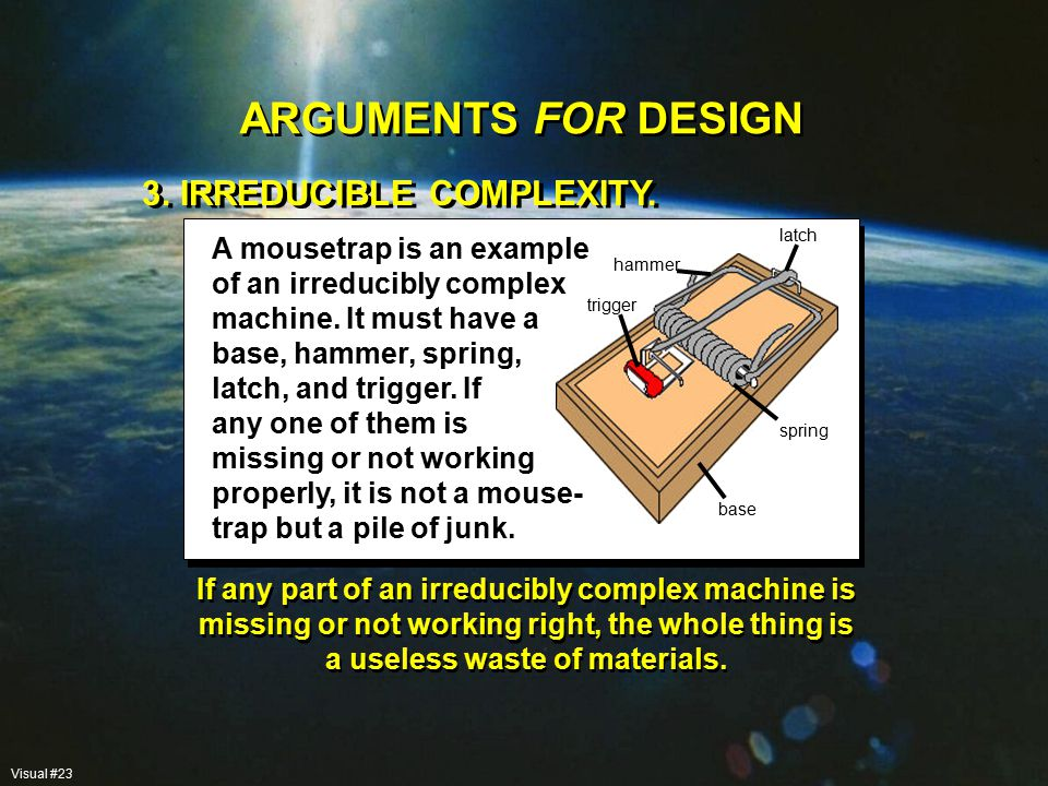 3. IRREDUCIBLE COMPLEXITY. A mousetrap is an example of an irreducibly complex machine.