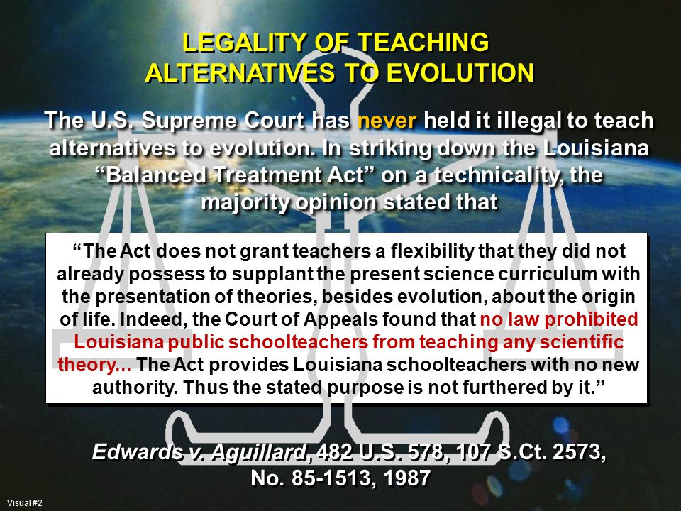 The U.S. Supreme Court has never held it illegal to teach alternatives to evolution.