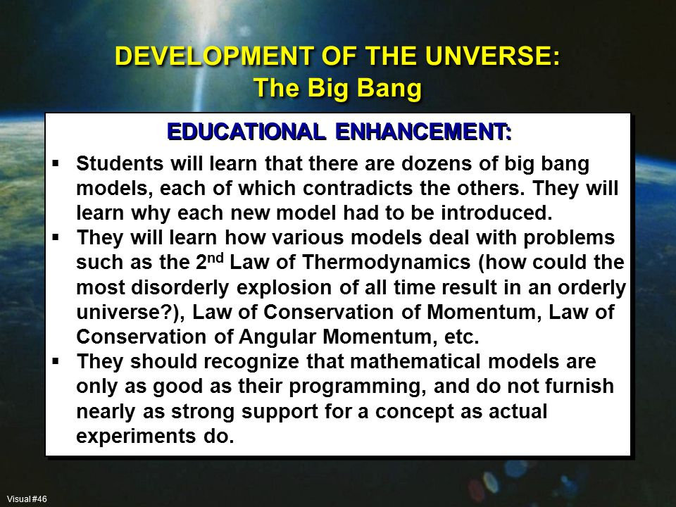  Students will learn that there are dozens of big bang models, each of which contradicts the others.