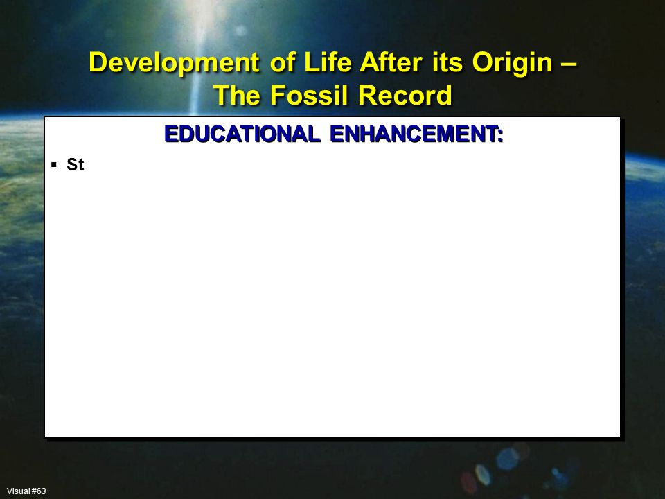 EDUCATIONAL ENHANCEMENT:  St Visual #63 Development of Life After its Origin – The Fossil Record Development of Life After its Origin – The Fossil Record
