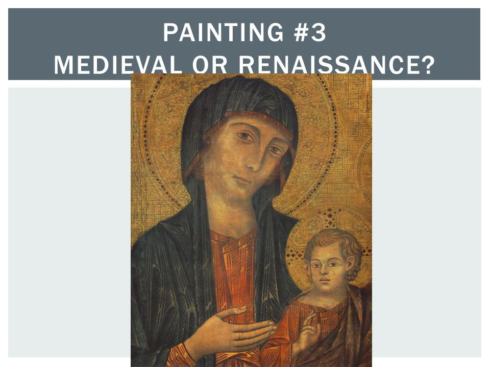 PAINTING #3 MEDIEVAL OR RENAISSANCE?
