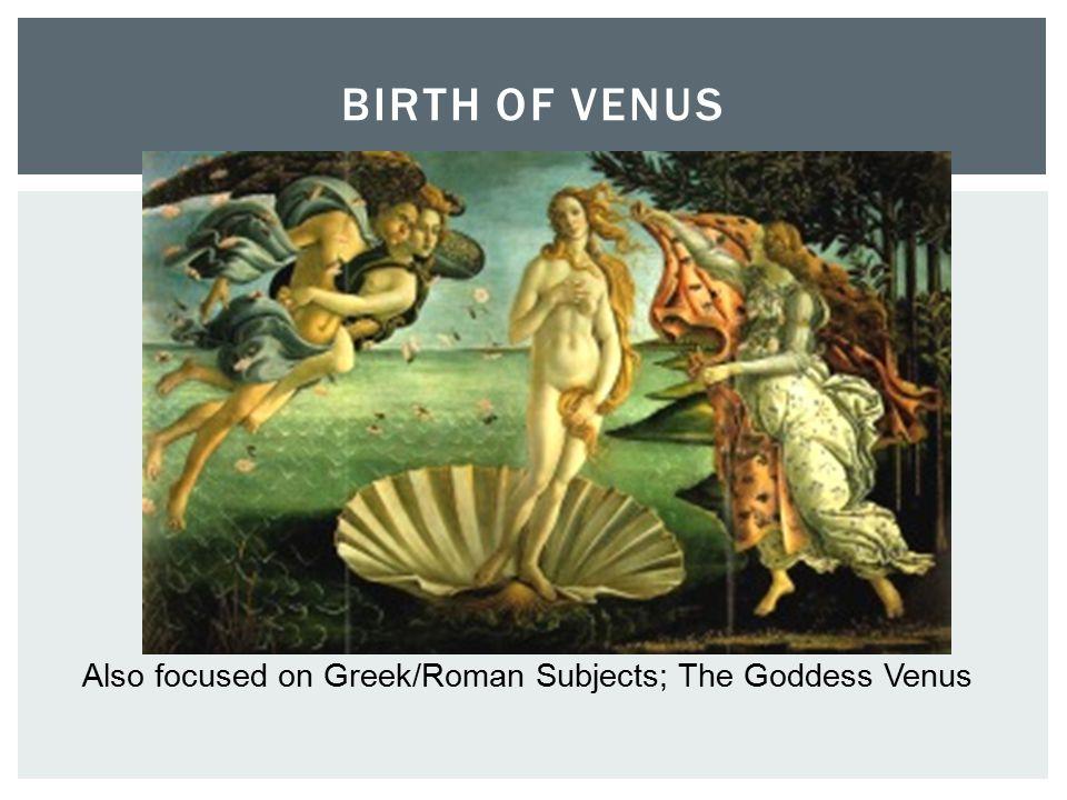BIRTH OF VENUS Also focused on Greek/Roman Subjects; The Goddess Venus