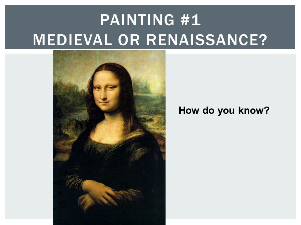 PAINTING #1 MEDIEVAL OR RENAISSANCE? How do you know?