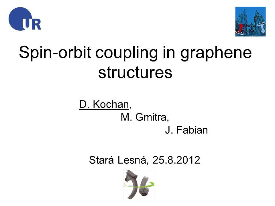 Spin-orbit coupling in graphene structures D. Kochan, M. Gmitra, J. Fabian Stará Lesná, 25.8.2012