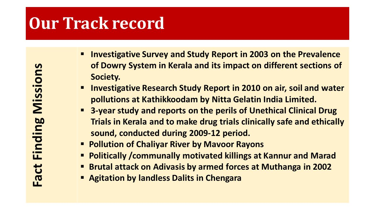 Our Track record Fact Finding Missions  Investigative Survey and Study Report in 2003 on the Prevalence of Dowry System in Kerala and its impact on different sections of Society.