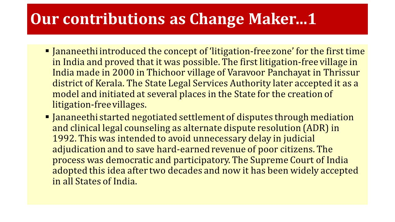 Our contributions as Change Maker…1  Jananeethi introduced the concept of 'litigation-free zone' for the first time in India and proved that it was possible.