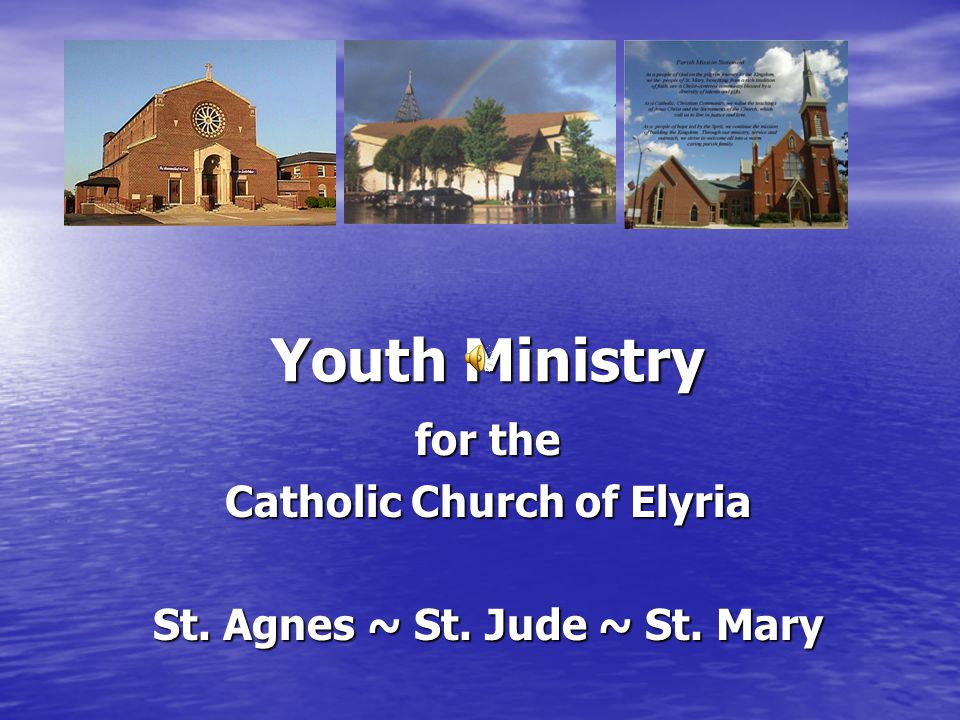 Youth Ministry for the Catholic Church of Elyria St. Agnes ~ St. Jude ~ St. Mary